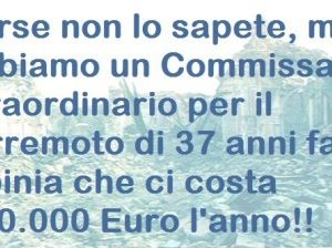 Il Commissario straordinario per il terremoto di 37 anni fa in Irpinia che ci costa ancora 100.000 Euro l'anno