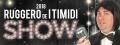 RUGGERO DE I TIMIDI SHOW